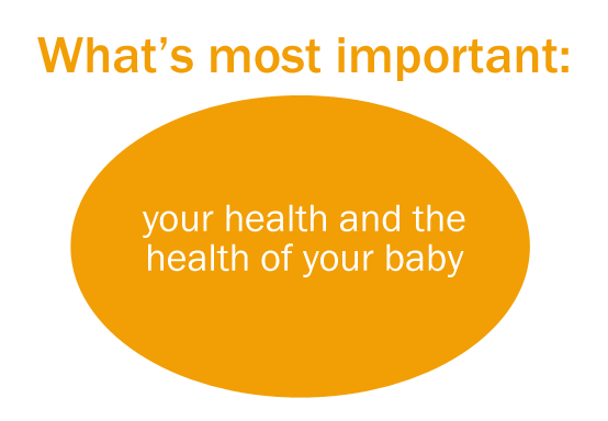 What's most important is your health and your baby's health.